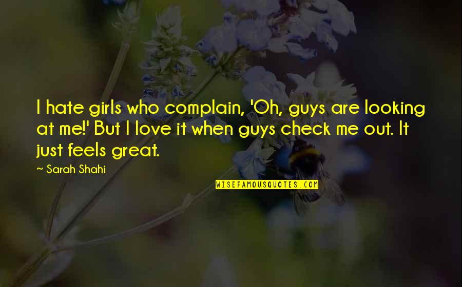 Love Feels Great Quotes By Sarah Shahi: I hate girls who complain, 'Oh, guys are