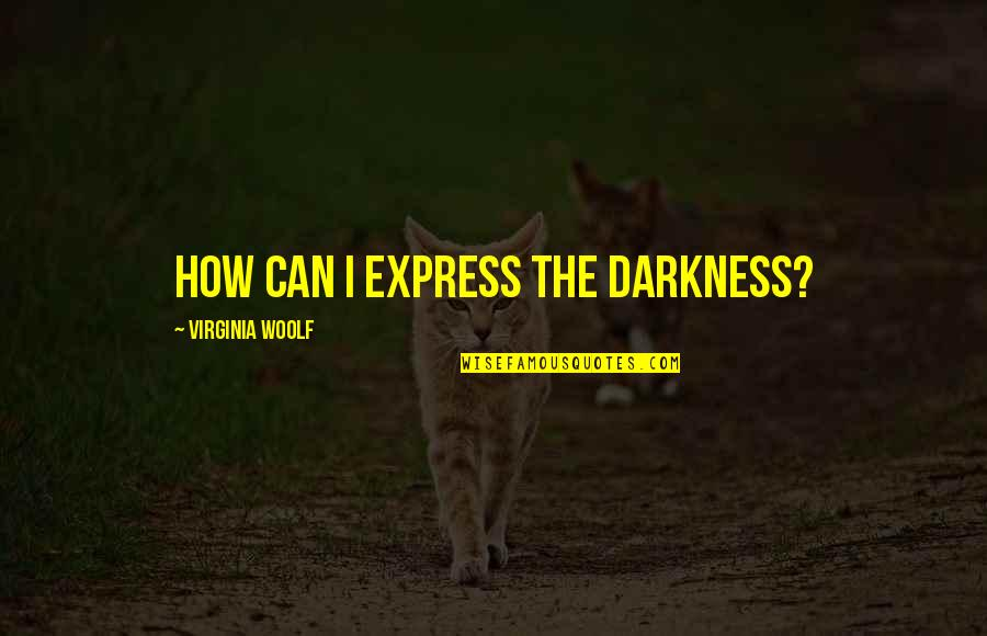 Love Feels Great Quotes By Virginia Woolf: How can I express the darkness?