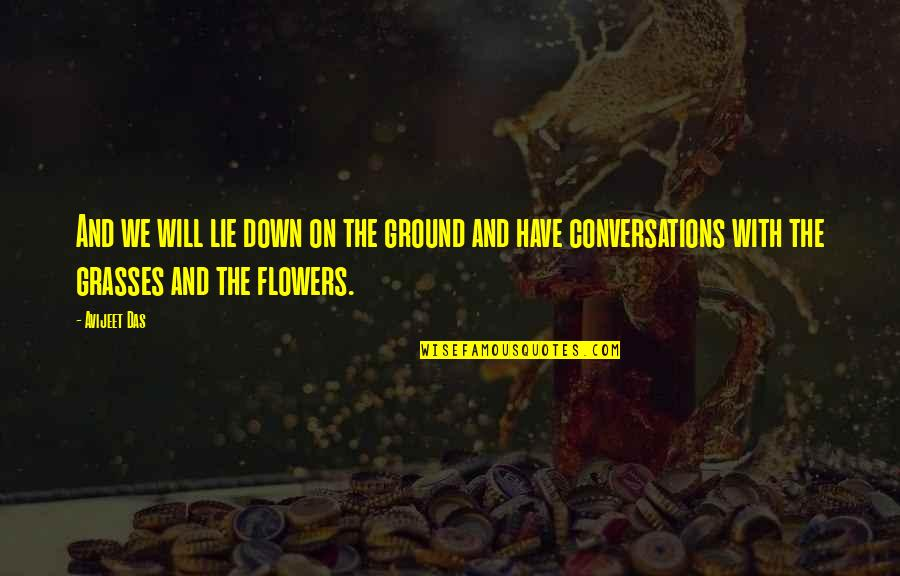 Love Flowers Quotes By Avijeet Das: And we will lie down on the ground