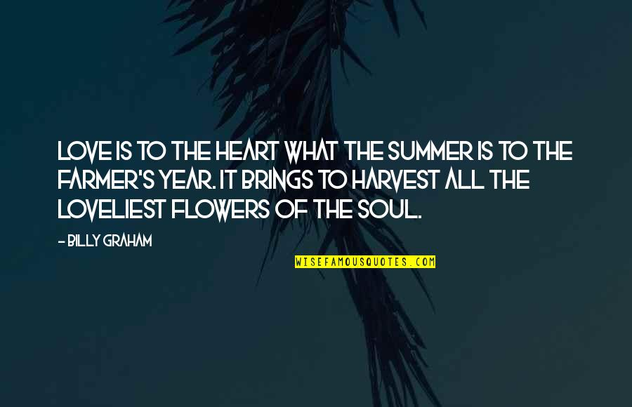Love Flowers Quotes By Billy Graham: Love is to the heart what the summer