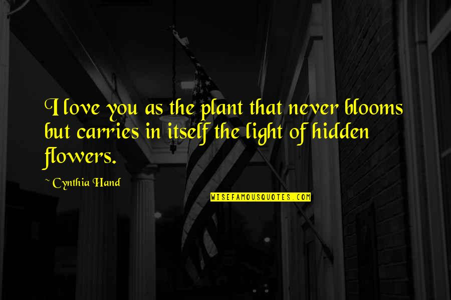 Love Flowers Quotes By Cynthia Hand: I love you as the plant that never