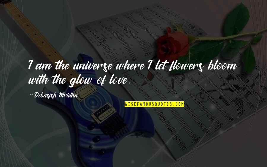 Love Flowers Quotes By Debasish Mridha: I am the universe where I let flowers