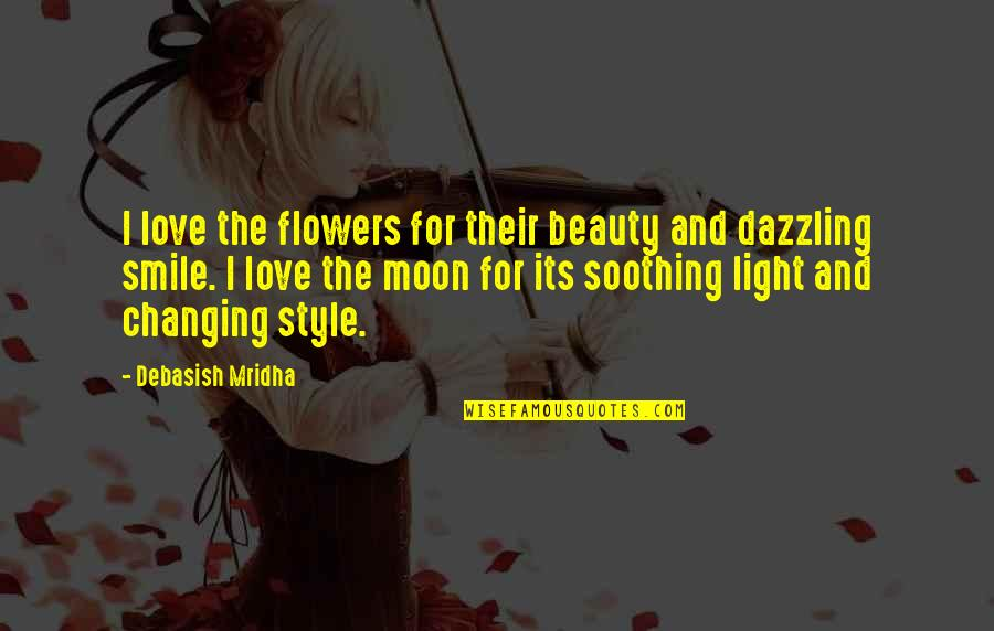 Love Flowers Quotes By Debasish Mridha: I love the flowers for their beauty and