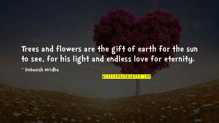 Love Flowers Quotes By Debasish Mridha: Trees and flowers are the gift of earth