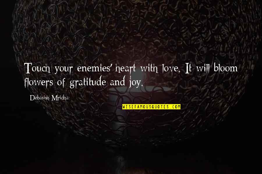 Love Flowers Quotes By Debasish Mridha: Touch your enemies' heart with love. It will