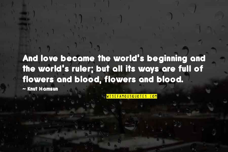 Love Flowers Quotes By Knut Hamsun: And love became the world's beginning and the