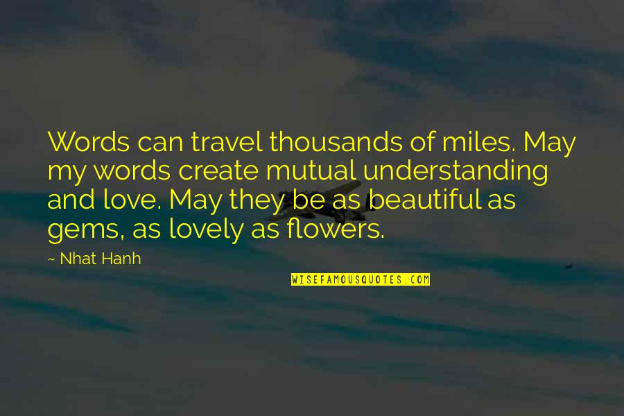 Love Flowers Quotes By Nhat Hanh: Words can travel thousands of miles. May my