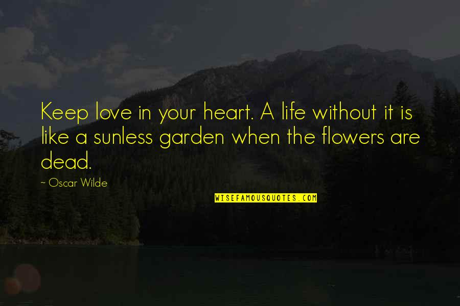 Love Flowers Quotes By Oscar Wilde: Keep love in your heart. A life without