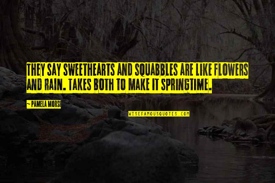 Love Flowers Quotes By Pamela Morsi: They say sweethearts and squabbles are like flowers