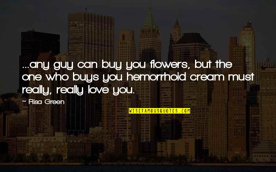 Love Flowers Quotes By Risa Green: ...any guy can buy you flowers, but the