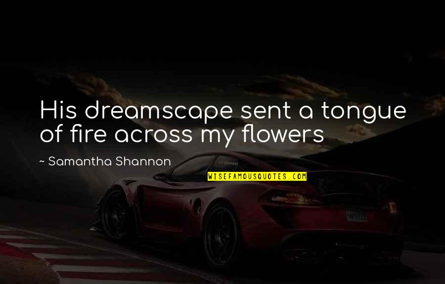 Love Flowers Quotes By Samantha Shannon: His dreamscape sent a tongue of fire across