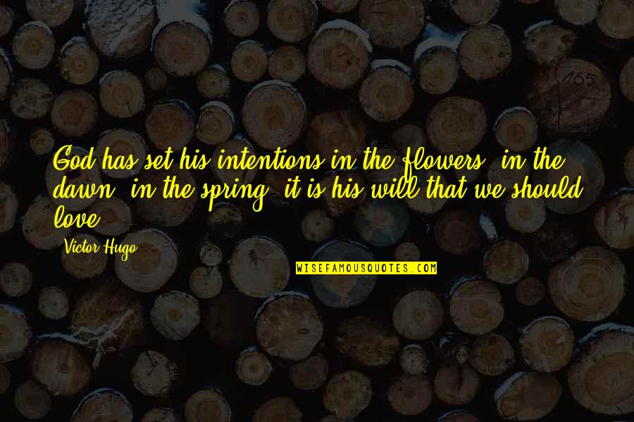 Love Flowers Quotes By Victor Hugo: God has set his intentions in the flowers,