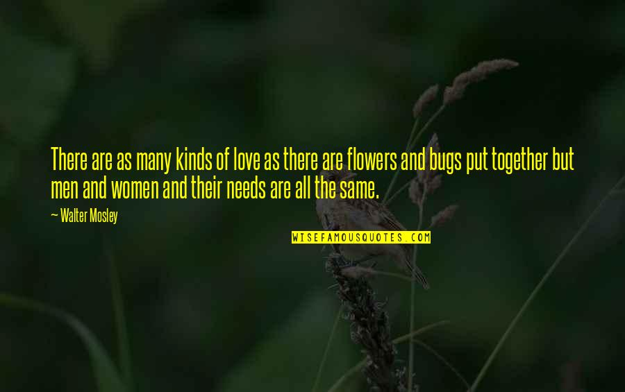 Love Flowers Quotes By Walter Mosley: There are as many kinds of love as