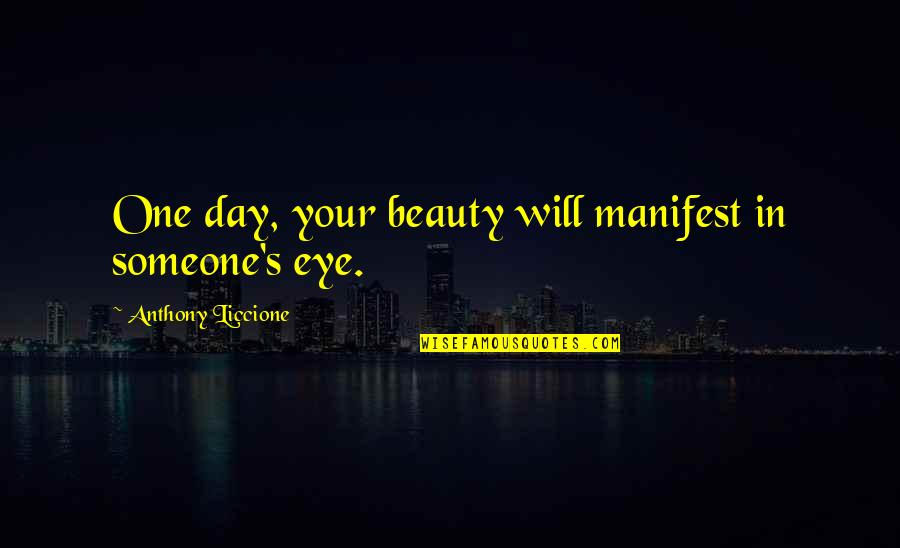 Love For Everyone Quotes By Anthony Liccione: One day, your beauty will manifest in someone's