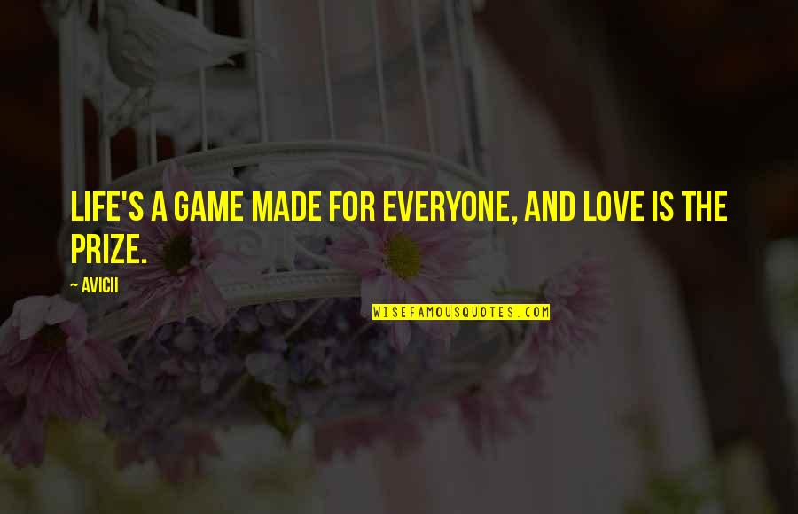Love For Everyone Quotes By Avicii: Life's a game made for everyone, and love