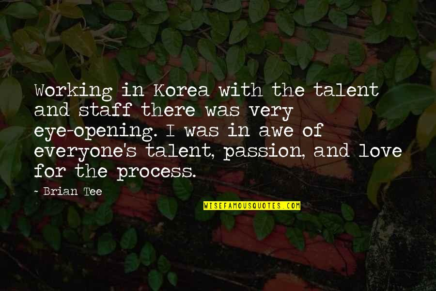 Love For Everyone Quotes By Brian Tee: Working in Korea with the talent and staff