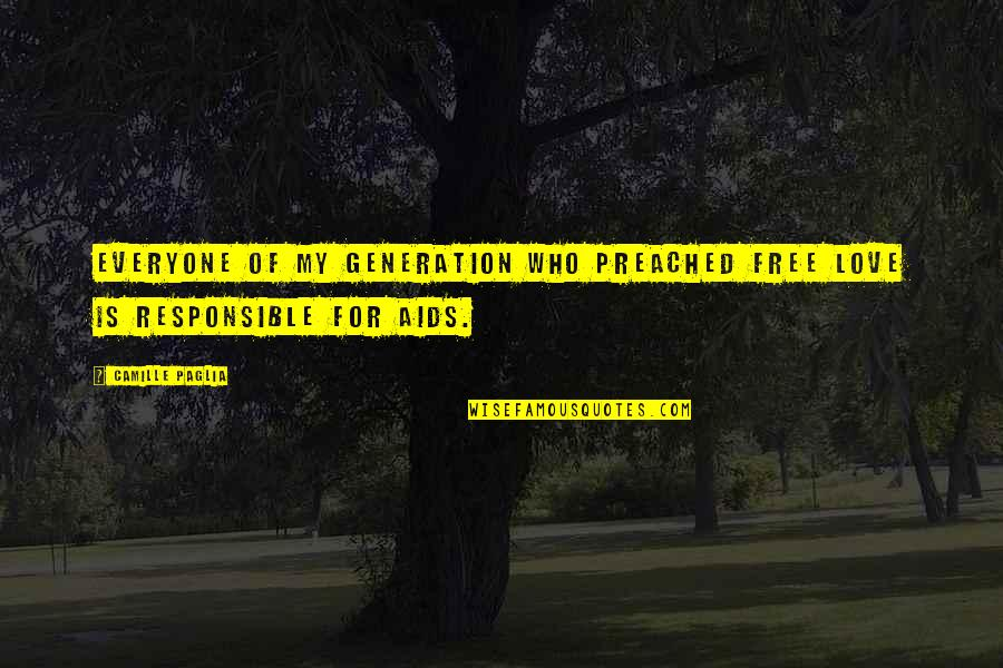 Love For Everyone Quotes By Camille Paglia: Everyone of my generation who preached free love
