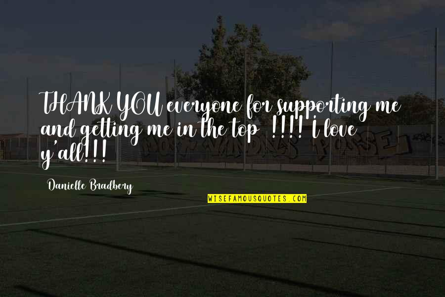 Love For Everyone Quotes By Danielle Bradbery: THANK YOU everyone for supporting me and getting