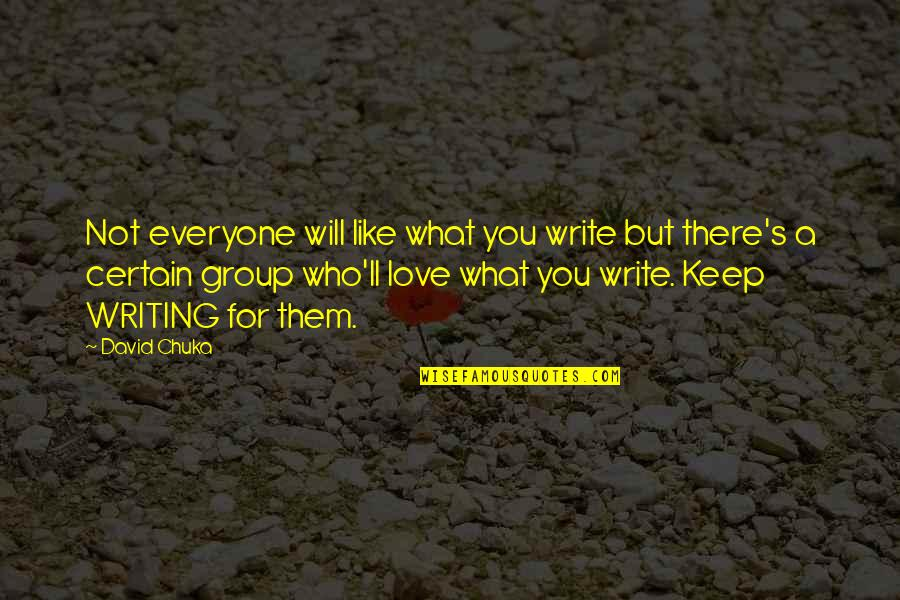 Love For Everyone Quotes By David Chuka: Not everyone will like what you write but