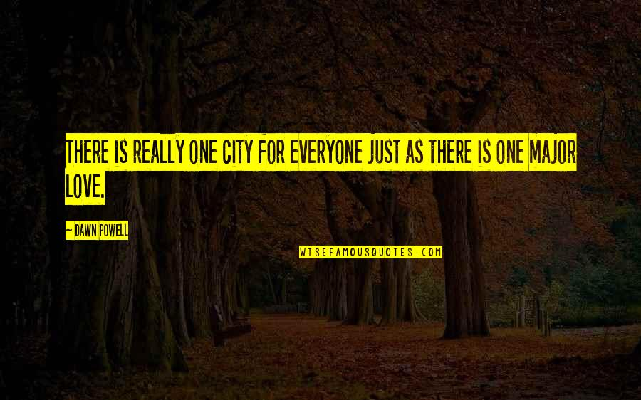 Love For Everyone Quotes By Dawn Powell: There is really one city for everyone just