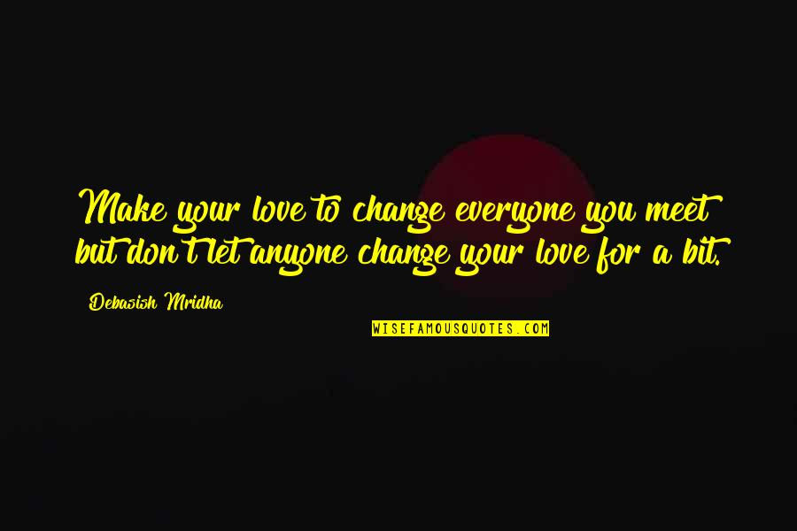 Love For Everyone Quotes By Debasish Mridha: Make your love to change everyone you meet