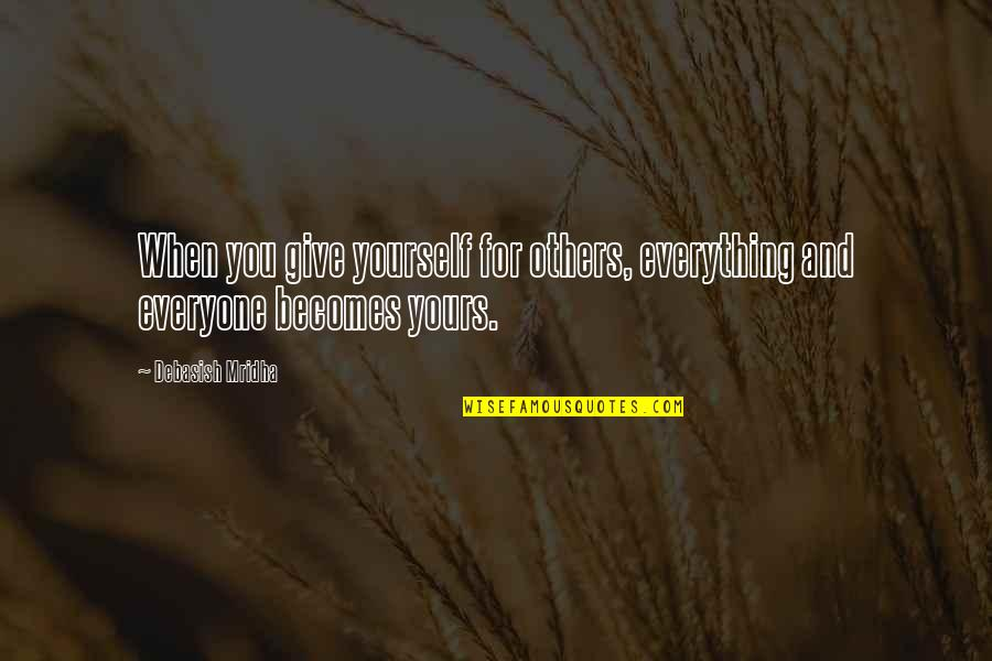 Love For Everyone Quotes By Debasish Mridha: When you give yourself for others, everything and