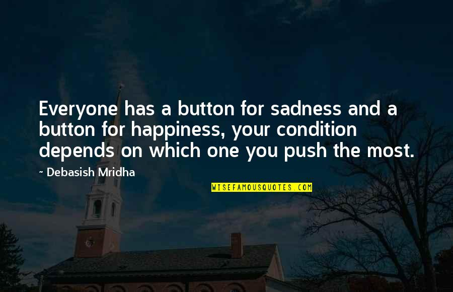 Love For Everyone Quotes By Debasish Mridha: Everyone has a button for sadness and a