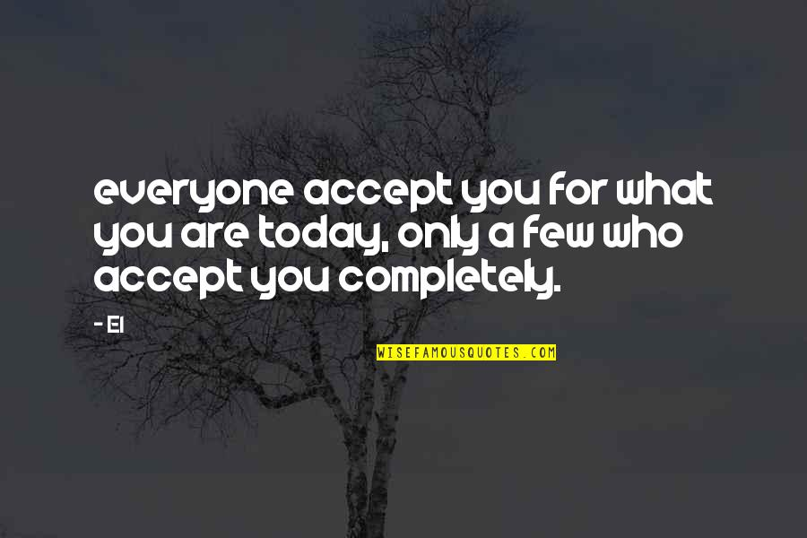 Love For Everyone Quotes By El: everyone accept you for what you are today,