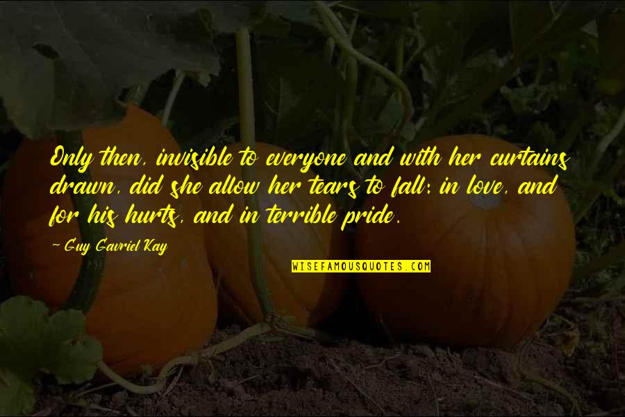Love For Everyone Quotes By Guy Gavriel Kay: Only then, invisible to everyone and with her
