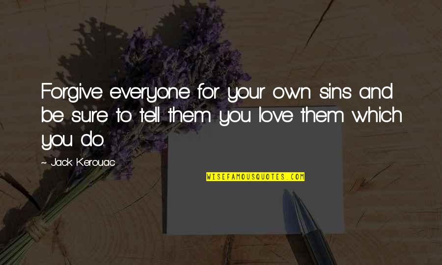 Love For Everyone Quotes By Jack Kerouac: Forgive everyone for your own sins and be