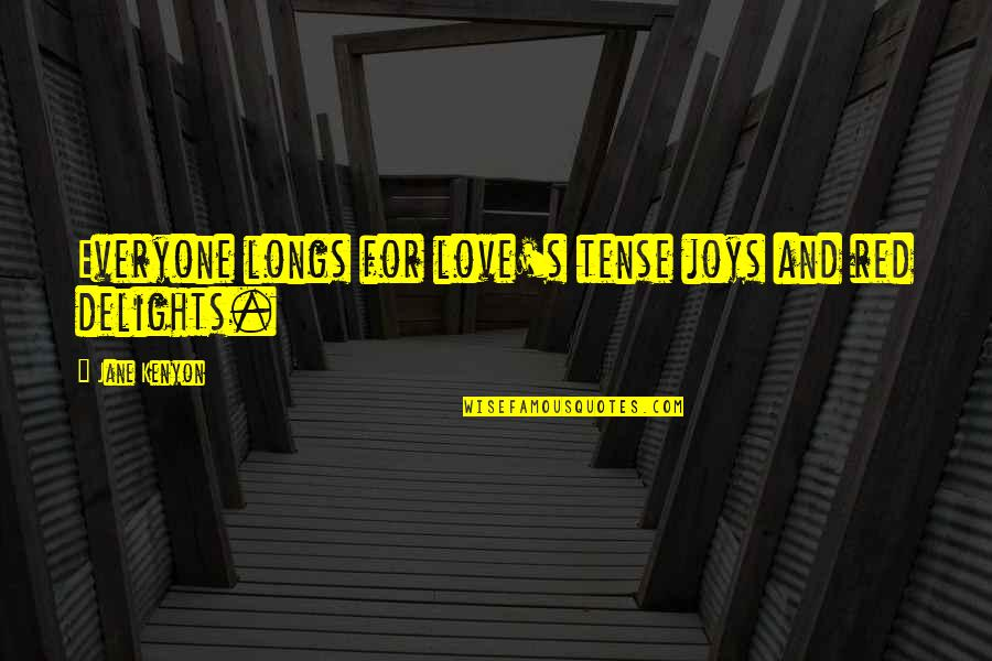 Love For Everyone Quotes By Jane Kenyon: Everyone longs for love's tense joys and red