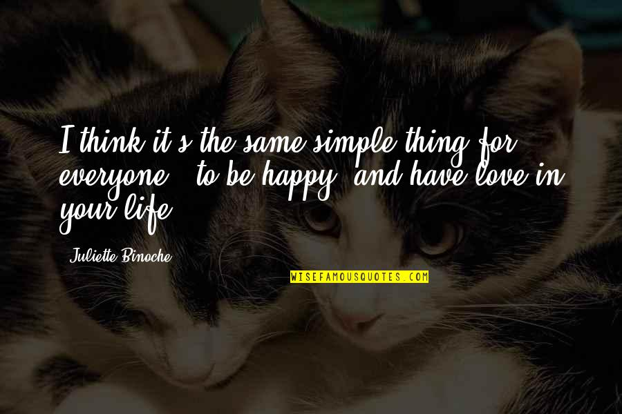 Love For Everyone Quotes By Juliette Binoche: I think it's the same simple thing for