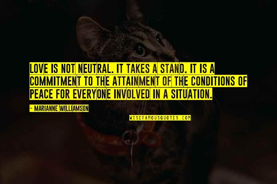 Love For Everyone Quotes By Marianne Williamson: Love is not neutral. It takes a stand.