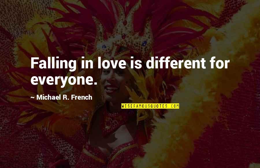 Love For Everyone Quotes By Michael R. French: Falling in love is different for everyone.