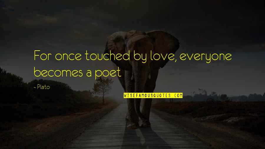 Love For Everyone Quotes By Plato: For once touched by love, everyone becomes a