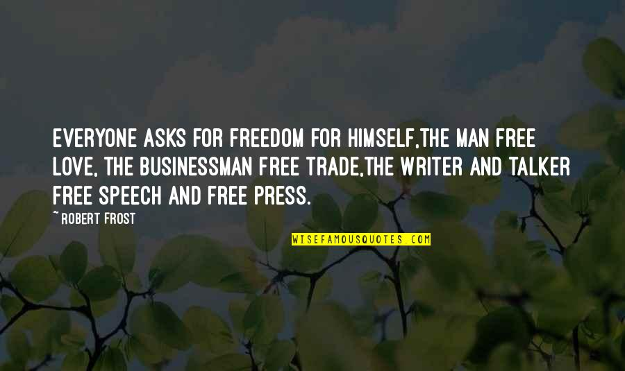 Love For Everyone Quotes By Robert Frost: Everyone asks for freedom for himself,The man free