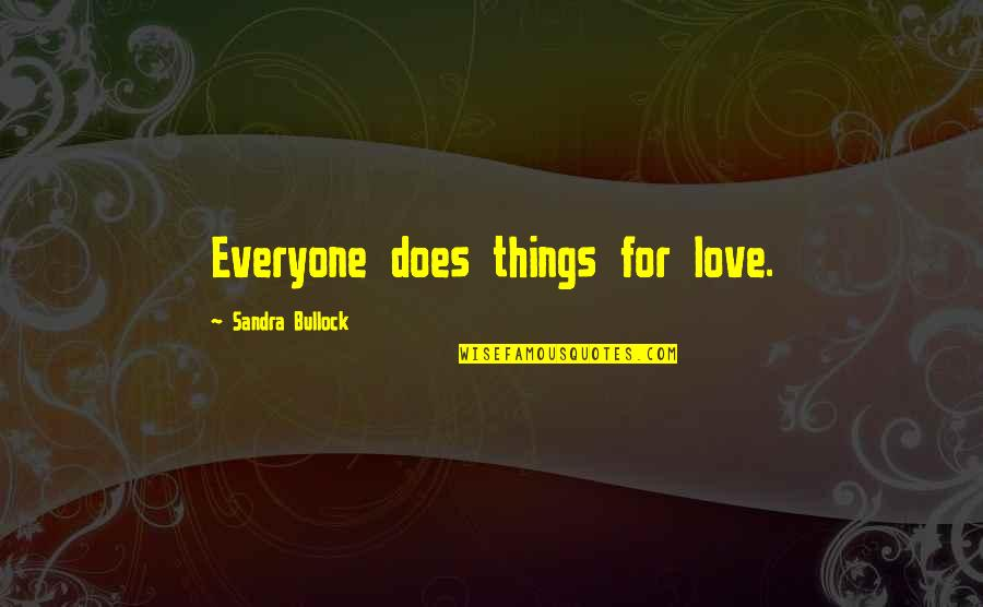 Love For Everyone Quotes By Sandra Bullock: Everyone does things for love.