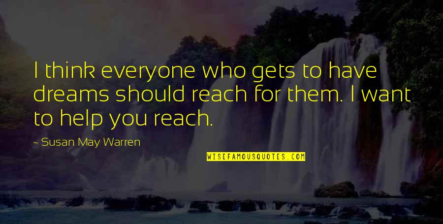 Love For Everyone Quotes By Susan May Warren: I think everyone who gets to have dreams