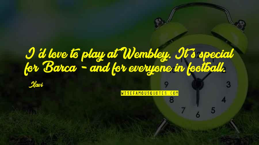 Love For Everyone Quotes By Xavi: I'd love to play at Wembley. It's special