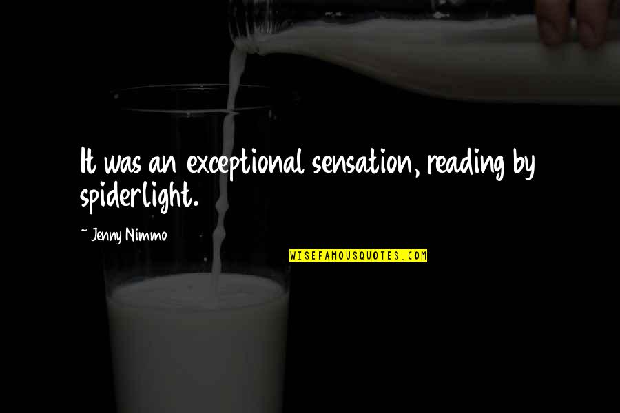 Love For Him In Spanish Quotes By Jenny Nimmo: It was an exceptional sensation, reading by spiderlight.
