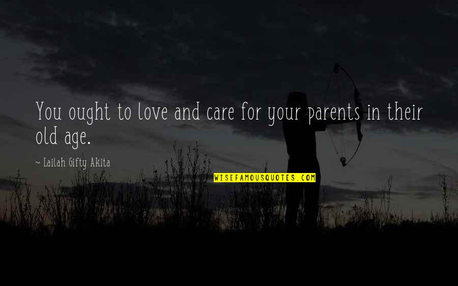 Love For Old Parents Quotes By Lailah Gifty Akita: You ought to love and care for your