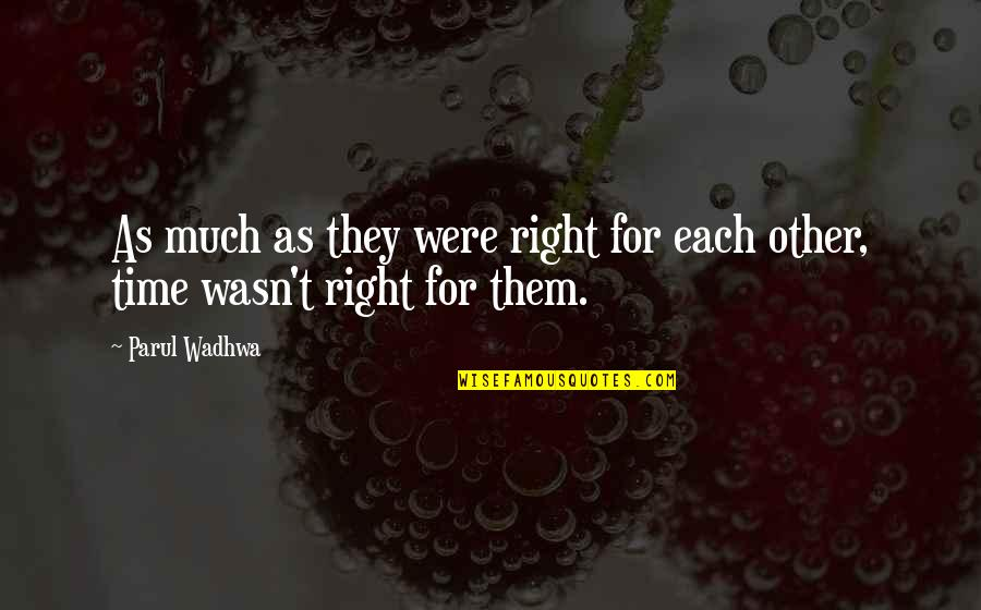 Love For Old Parents Quotes By Parul Wadhwa: As much as they were right for each