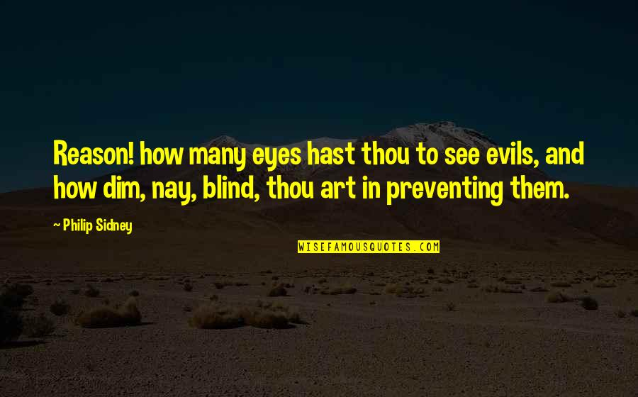 Love For Old Parents Quotes By Philip Sidney: Reason! how many eyes hast thou to see