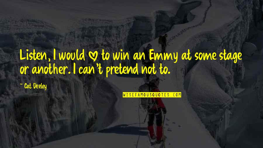 Love For Your Cat Quotes By Cat Deeley: Listen, I would love to win an Emmy