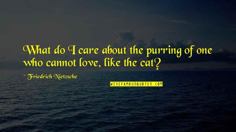 Love For Your Cat Quotes By Friedrich Nietzsche: What do I care about the purring of