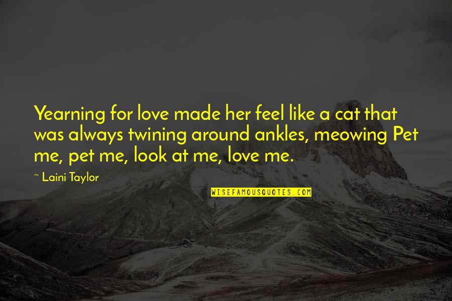 Love For Your Cat Quotes By Laini Taylor: Yearning for love made her feel like a