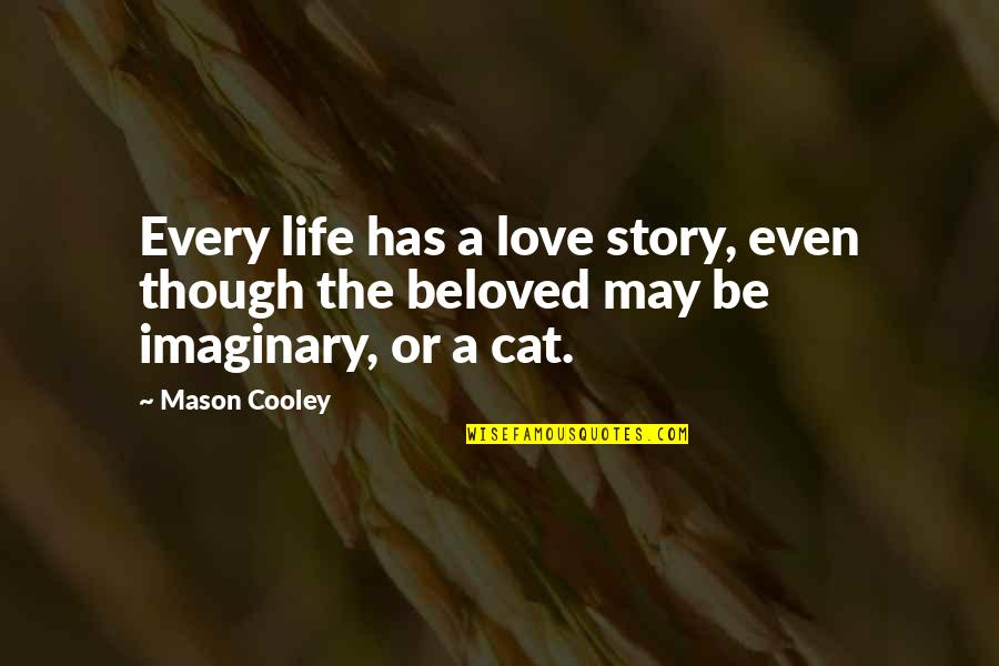 Love For Your Cat Quotes By Mason Cooley: Every life has a love story, even though