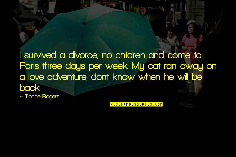 Love For Your Cat Quotes By Tionne Rogers: I survived a divorce, no children and come