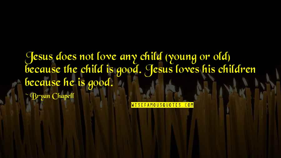 Love For Your Child Quotes By Bryan Chapell: Jesus does not love any child (young or