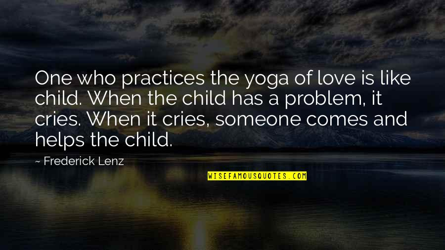 Love For Your Child Quotes By Frederick Lenz: One who practices the yoga of love is
